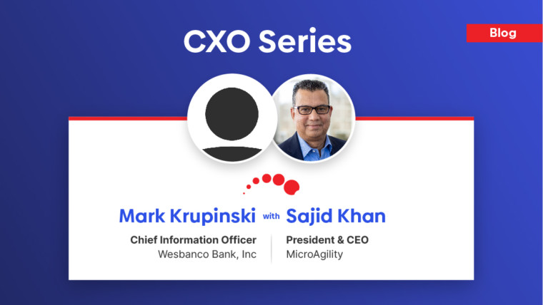 CXO Series – Mark Krupinski, CIO at Wesbanco shares insight regarding his role as a CIO and some challenges faced by small- to mid-sized banks …
